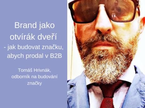 Brand jako otvírák dveří - jak budovat značku, abych prodal v B2B