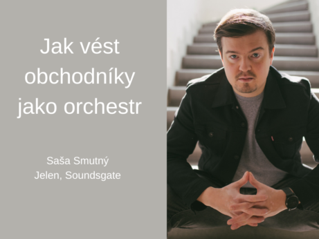 Jak vést obchodníky jako orchestr – Saša Smutný